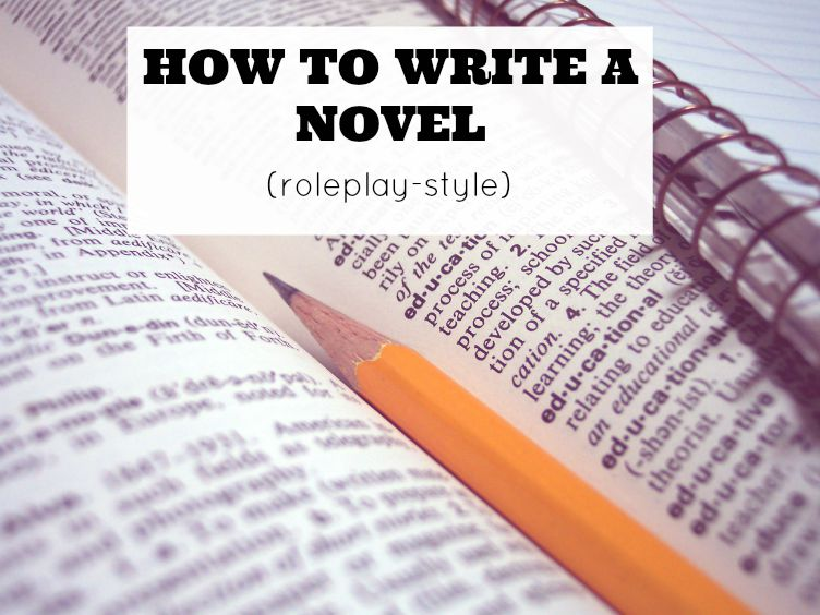 How To Write a Novel, Roleplay-style