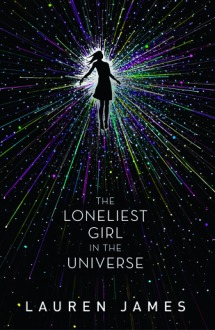 Cover of The Loneliest Girl in the Universe by Lauren James. Illustration of a girl's silhouette floating in the centre with multicoloured lines and dots streaming out from her.