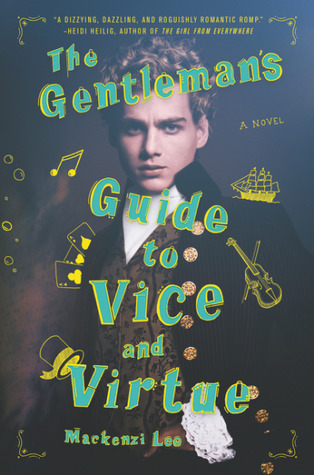 Cover of The Gentleman's Guide to Vice and Virtue by Mackenzi Lee. Photo of a young man wearing old fashioned clothes, with the title in hand-doodled font and smaller doodles of a ship, a music note, playing cards, a violin, and a top hat around.