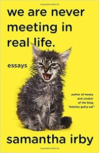 Cover of We Are Never Meeting in Real Life by Samantha Irby. A wet kitten meowing on a bright yellow background.
