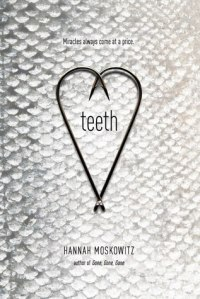 Cover of Teeth by Hannah Moskowitz. Two fish hooks arranged in a heart shape over a white scaley background. The title within the heart and the tagline 'Miracles aways come at a price.'