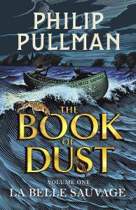 Cover of The Book of Dust: La Belle Sauvage by Philip Pullman. An old-timey engraving-esque illustration of a boat with two figures riding a wave under a stormy sky. Two animals climb over the gold title text.