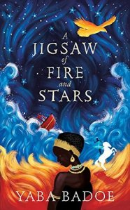 Cover of A Jigsaw of Fire and Stars. A paint-like illustration of a dark skinned figure in the centre, with flames and waves curving around, and a starry night sky above. In the flames there is a ballerina on a white horse, in the waves a boat, and in the sky a yellow bird.