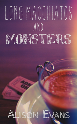 Cover of Long Macchiatos and Monsters by Alison Evens. A coffee cup and cinema tickets.