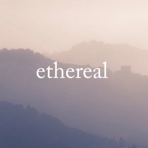 A foggy view of rolling hills which blend into the background. The text 'ethereal' in white in the centre.